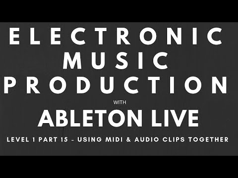 Tutorial - Music Production with Ableton Live - Level 1, Part 15 - Using Audio & Midi Clips Together thumbnail