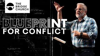 Blueprint For Conflict | The Bridge Church