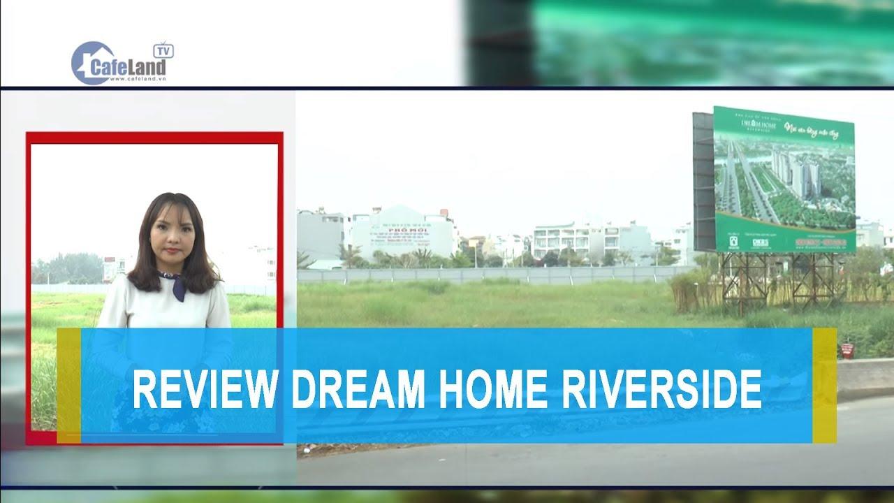 Review: Dự Án Dream Home Riverside - CAFELAND