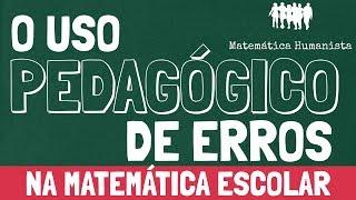 O USO PEDAGÓGICO DE ERROS NA MATEMÁTICA ESCOLAR - Papos Matemáticos com Carlos Mathias