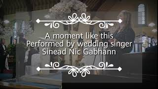 A moment like this, performed by wedding singer Sinead Nic Gabhann