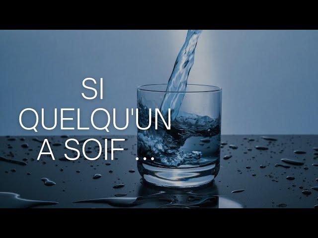 Si quelqu'un a soif ...