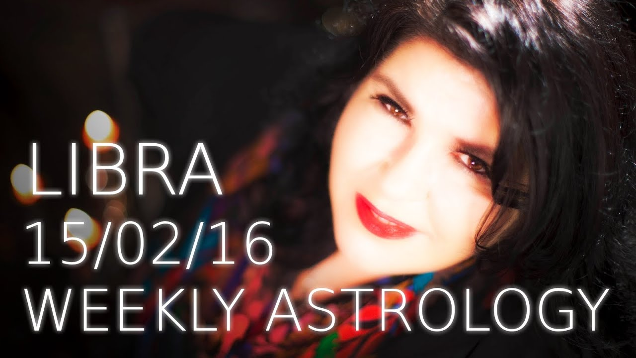 Libra Weekly Libra Weekly Astrology Forecast 15h February 2016 With