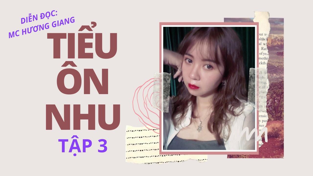 [Tập 3] Tiểu Ôn Nhu - Hương Giang | Truyện Ngôn tình, Sủng