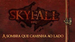 Download Video Skyfall - Episódio 3: A Sombra que Caminha ao Lado ◥◥ RPG de Mesa MP3 3GP MP4