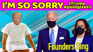I'M SO SORRY (Trump Apologizes!) - A Founders Sing parody w/ Biden & Harris, Music by Paul