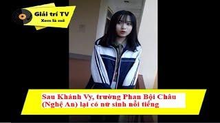 Sau Khánh Vy, trường Phan Bội Châu Nghệ An lại có nữ sinh nổi tiếng   Giải trí TV