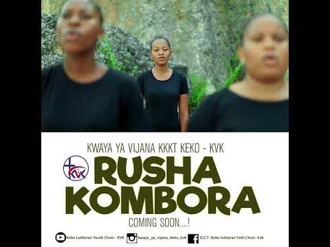 Download KWAYA YA VIJANA KKKT KEKO (KVK) - KOMBORA Teaser