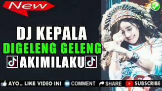 AISYAH DJ KEPALA DI GELENG GELENG AKIMILAKU 2019 | DJ TIK TOK PALING ENAK SEDUNIA