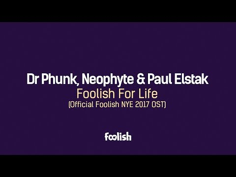 Dr Phunk, Neophyte & Paul Elstak - Foolish For Life (Official Foolish NYE 2017 OST)