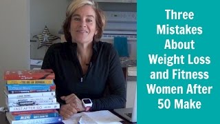 Three Weight Loss and Fitness Mistakes Women After 50 Make