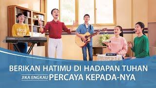 Lagu Pujian Penyembahan 2020 - Berikan Hatimu di Hadapan Tuhan Jika Engkau Percaya Kepada-Nya(MV)