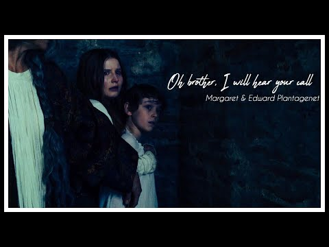 ❅ Oh brother, I will hear your call  [Margaret & Edward Plantagenet]