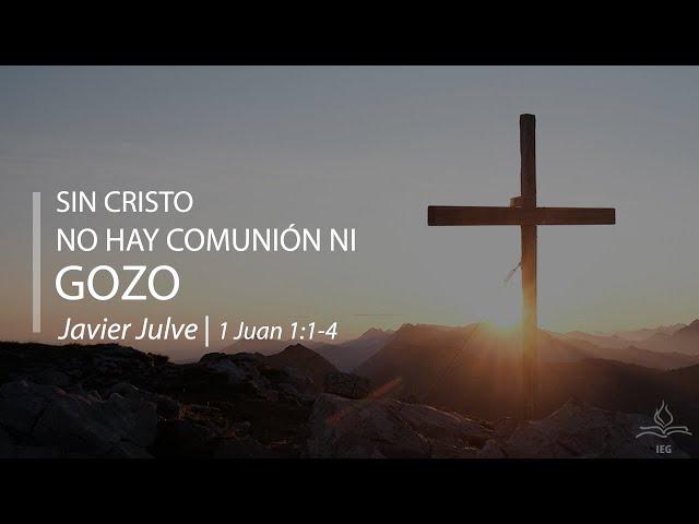 Sin Cristo no hay comunión ni gozo - Javier Julve