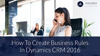 How to Create Business Rules in Dynamics CRM 2016 | Dynamics 365 | Training Videos