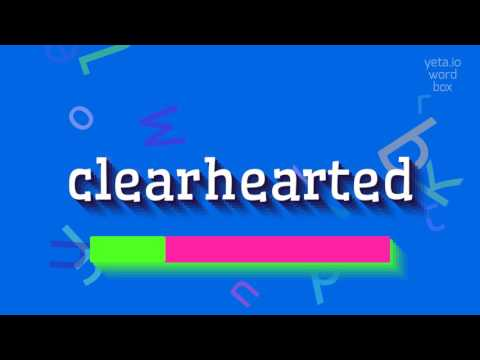 """How to say """"clearhearted""""! (High Quality Voices)"""