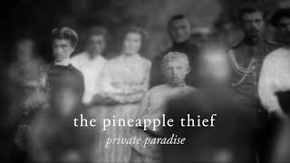 The Pineapple Thief - Private Paradise (from Abducted at Birth)