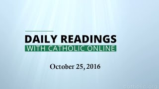 Daily Reading for Tuesday, October 25th, 2016 HD