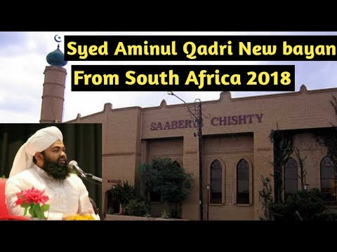 Sayyed Aminul Qadri Latest Bayan 2018 From South Africa Part 1