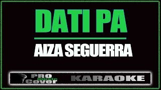 Dati Pa - AIZA SEGUERRA (KARAOKE)