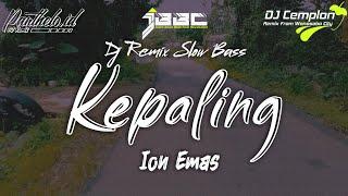 DJ Kepaling - Cipt. Ion Emas || Remix Slow Bass Glerr || Panthelo Id || DJ Cemplon || JBBC