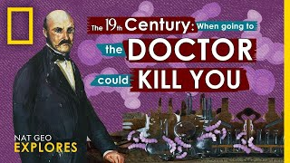 In the 19th Century, Going to the Doctor Could Kill You | Nat Geo Explores