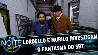 Lordello e Murilo investigam o fantasma do SBT | The Noite (09/08/17)