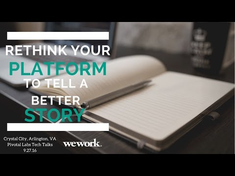 Pivotal Labs | Tech Talk | Rethink Your Platform to Tell a Better Story | Kevin O'Connell