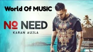 No Need (Full Video) Karan Aujla | Deep Jandu | Rupan Bal | Latest song 2019| World Of MUSIC