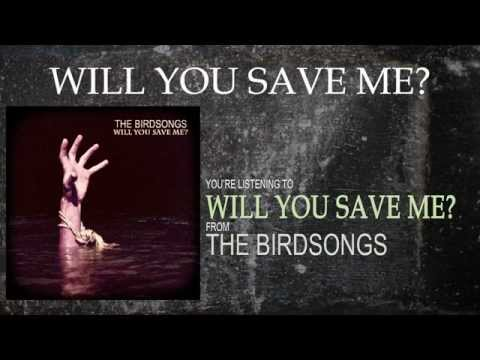 The Birdsongs - Will You Save Me? (Lyric Video)