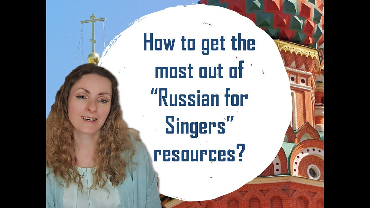 Russian for Singers: How to get the most out of our resources [For Singers and Voice Teachers]