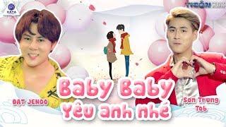 BABY BABY YÊU ANH NHÉ - ĐẠT JENOO ft SƠN TRUNG | OFFICIAL MV