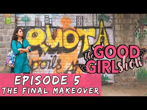 THE GOOD GIRL SHOW | EPISODE 5 | THE FINAL MAKEOVER | WEB SERIES