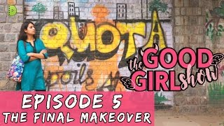Video THE GOOD GIRL SHOW | EPISODE 5 | THE FINAL MAKEOVER | WEB SERIES download MP3, 3GP, MP4, WEBM, AVI, FLV September 2017