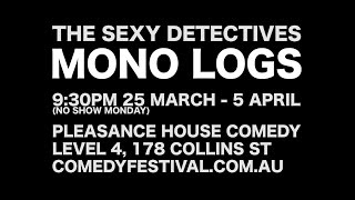 Excerpt from Sexy Detectives 'Mono Logs' Melb Intl Comedy Fest '15