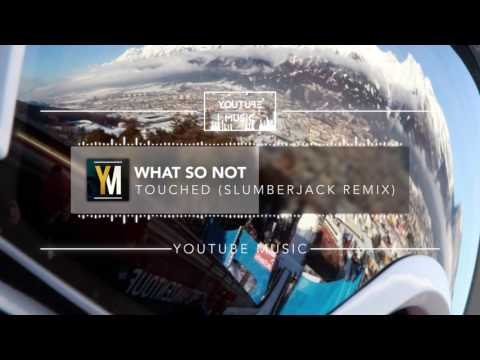 What So Not - Touched (Slumberjack Edit) [No Copyright Music]