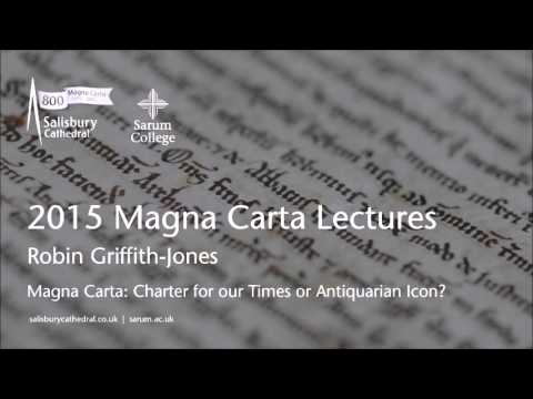 2015 Magna Carta Lectures - Robin Griffith-Jones: Charter for our Times or Antiquarian Icon?