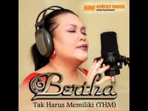 BERTHA - TAK HARUS MEMILIKI