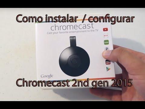 Como Instalar Configurar Chromecast 2015