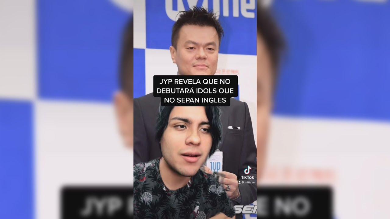 JYP NO DEBUTARÁ GRUPOS QUE NO HABLEN INGLÉS!