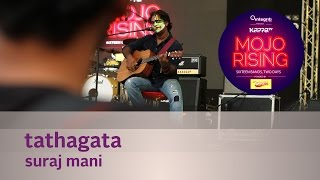 Tathagata - Suraj Mani The Tattva Tripper - Live at Kappa TV Mojo Rising