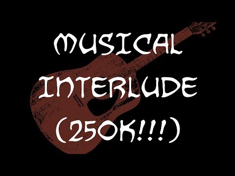 MUSICAL INTERLUDE (250K SUBSCRIBERS)