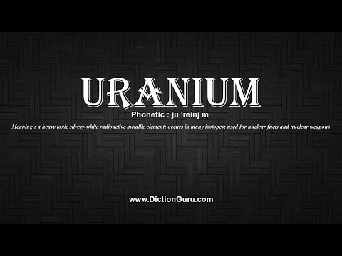 How to Pronounce uranium with Meaning, Phonetic, Synonyms and Sentence Examples