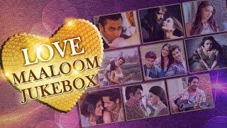 Love – Maaloom | Jukebox | Hindi Songs