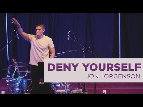Deny Yourself  Jon Jorgenson Sermon