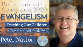 Teaching Our Children: Catechesis and Youth Work - Peter Naylor [Evangelism RefUK 2020]