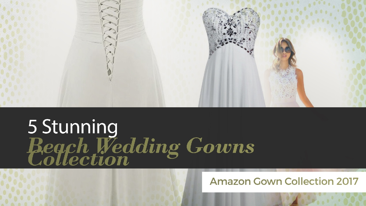 f826279023879 5 Stunning Beach Wedding Gowns Collection Amazon Gown Collection ...
