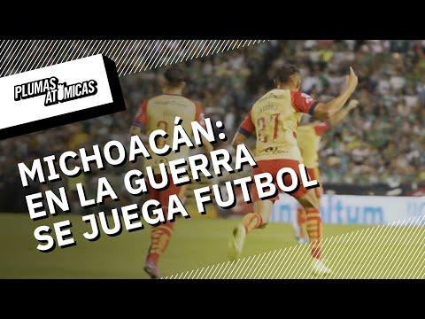Futbol en zonas de guerra: Michoacán