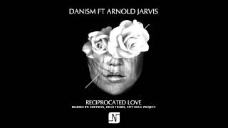 DANISM ft ARNOLD JARVIS - RECIPROCATED LOVE (CITY SOUL PROJECT REMIX)