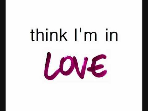 Think I'm In Love (With Lyrics...